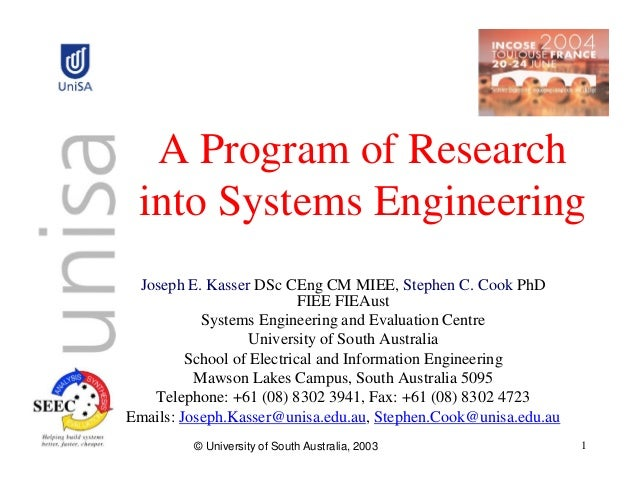 A Program of Research into Systems Engineering Joseph E. Kasser DSc CEng CM MIEE, Stephen C. Cook PhD                     ...