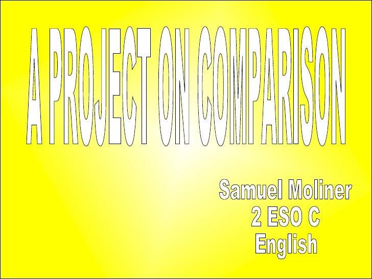 A PROJECT ON COMPARISON   Samuel Moliner 2 ESO C English
