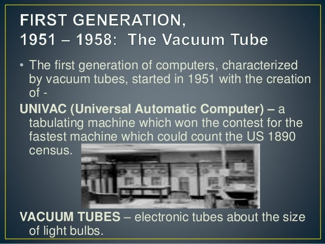 the first generation of computers Generations of computers are largely defined by the components used to build them although mechanical computers like babbage's engines and the hollerith desk would continue to see use well into the 20th century, mathematicians and engineers in the 1930's realized that the logic of computation - boolean logic - could.