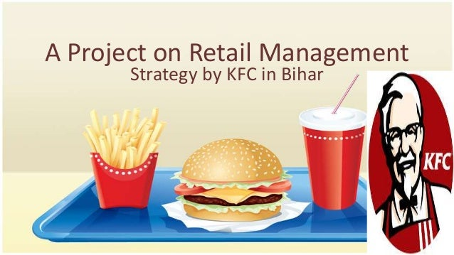 A Project on Retail Management Strategy by KFC in Bihar