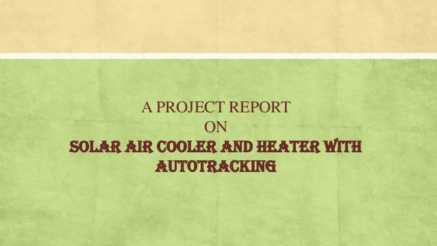 A PROJECT REPORT ON SOLAR AIR COOLER AND HEATER WITH AUTOTRACKING