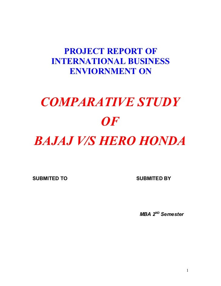 PROJECT REPORT OF     INTERNATIONAL BUSINESS         ENVIORNMENT ON COMPARATIVE STUDY          OFBAJAJ V/S HERO HONDASUBMI...