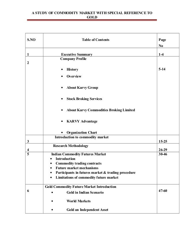 A STUDY OF COMMODITY MARKET WITH SPECIAL REFERENCE TO GOLD S.NO Table of Contents Page No 1 Executive Summary 1-4 2 Compan...