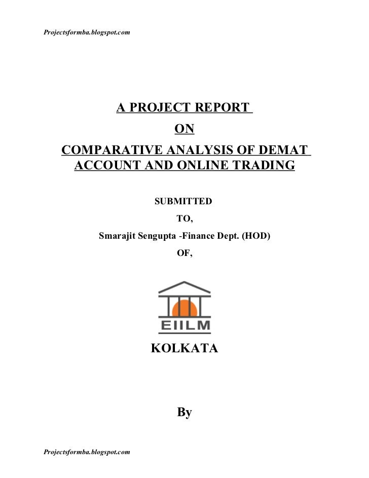 comparative analysis of demat account A project report on comparative analysis of demat account and online trading submitted to, by mohit kalal acknowledgement i would like to extend my gratitude to my teacher miss anubha mathur for giving us this valuable project to accomplish in tenure of this session.