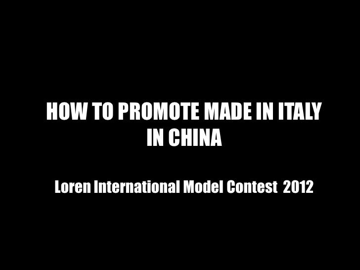 HOW TO PROMOTE MADE IN ITALY         IN CHINALoren International Model Contest 2012