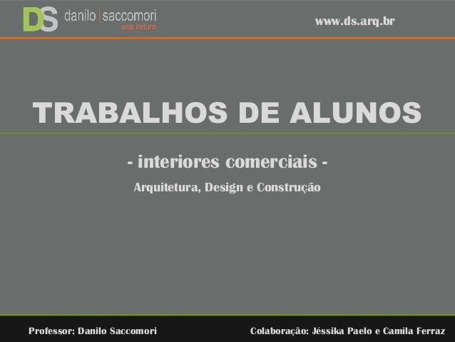 TRABALHOS DE ALUNOS - interiores comerciais - Arquitetura, Design e Construção Professor: Danilo Saccomori Colaboração: Jé...