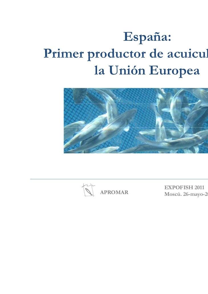 España:             E ñPrimer productor de acuicultura de        la Unión Europea                   EXPOFISH 2011         ...