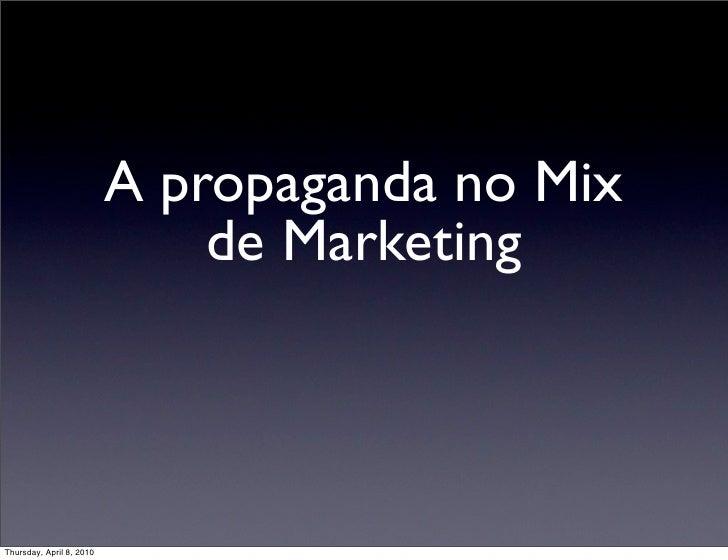 A propaganda no Mix                               de Marketing    Thursday, April 8, 2010