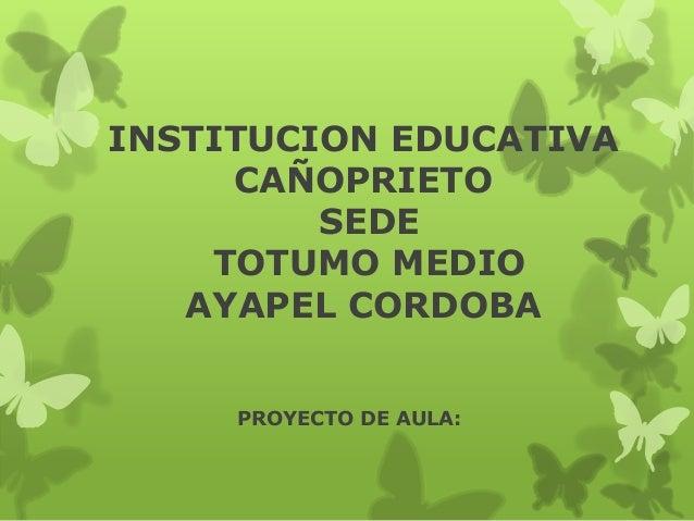 INSTITUCION EDUCATIVA CAÑOPRIETO SEDE TOTUMO MEDIO AYAPEL CORDOBA PROYECTO DE AULA: