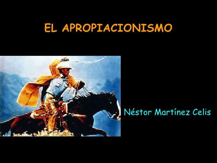 EL APROPIACIONISMO Néstor Martínez Celis
