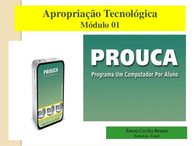 Apropriação Tecnológica  Módulo 01  Tutora Cecília Renata  Fortaleza - Ceará