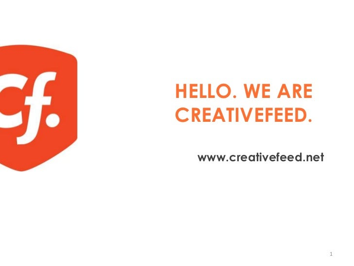 HELLO. WE ARECREATIVEFEED.<br />www.creativefeed.net<br />1<br />