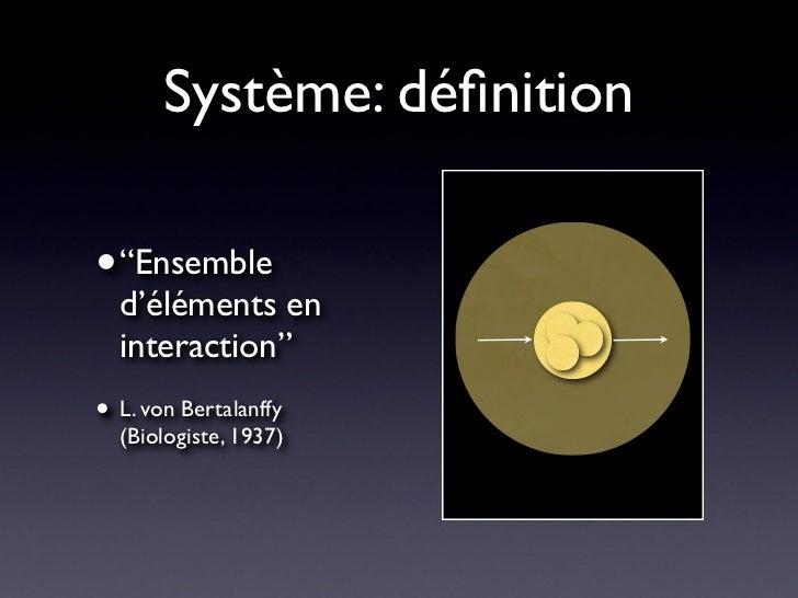 """Système: définition• """"Ensemble  d'éléments en  interaction""""• L. von Bertalanffy  (Biologiste, 1937)"""