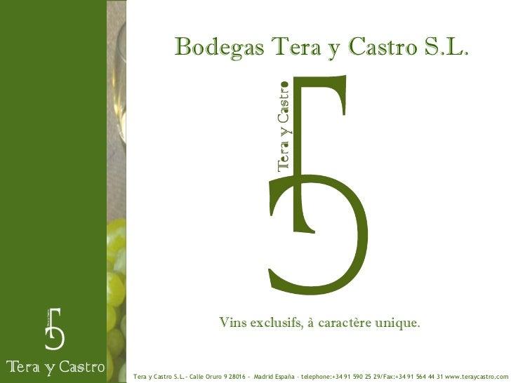 Bodegas Tera y Castro S.L.                            Vins exclusifs, à caractère unique.Tera y Castro S.L.- Calle Oruro 9...