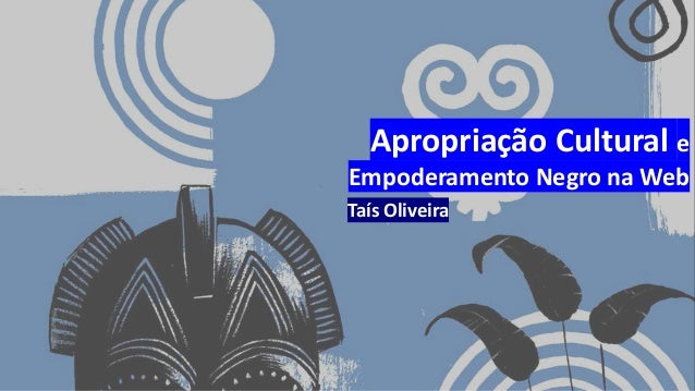 Apropriação Cultural e Empoderamento Negro na Web Taís Oliveira