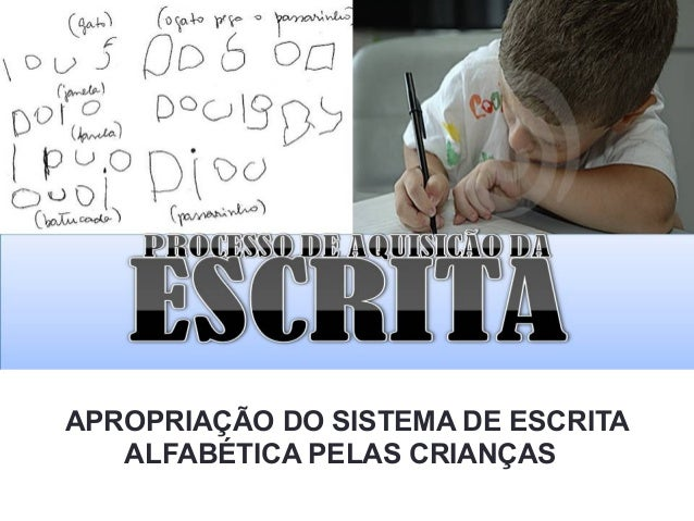 APROPRIAÇÃO DO SISTEMA DE ESCRITA ALFABÉTICA PELAS CRIANÇAS