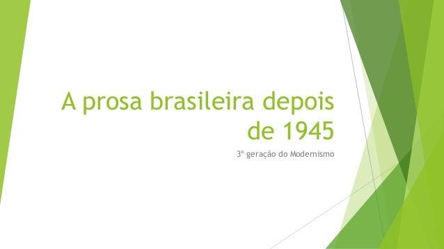 A prosa brasileira depois de 1945 3º geração do Modernismo