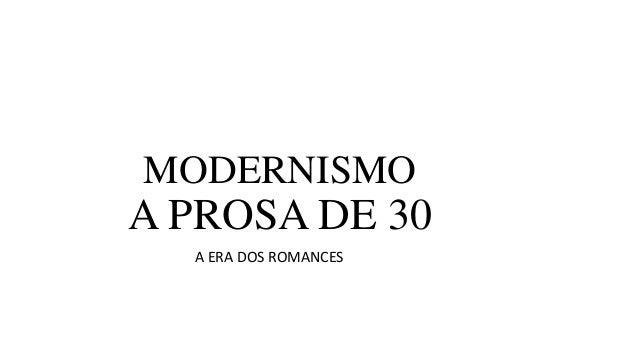 MODERNISMO  A PROSA DE 30 A ERA DOS ROMANCES