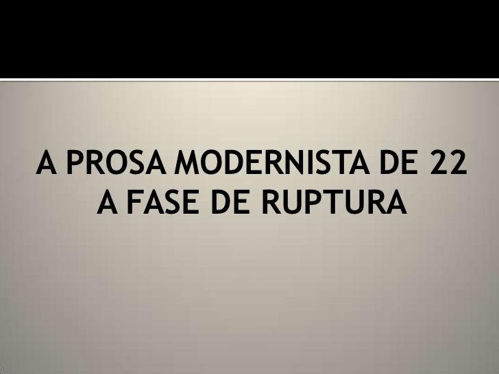 A PROSA MODERNISTA DE 22 <br />A FASE DE RUPTURA<br />