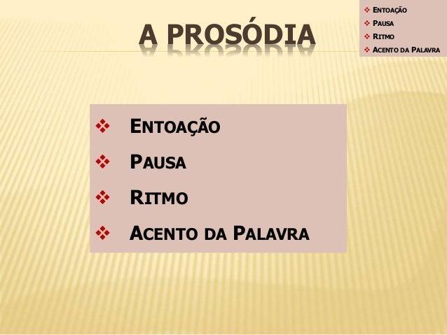A PROSÓDIA   ENTOAÇÃO   PAUSA   RITMO   ACENTO DA PALAVRA   ENTOAÇÃO   PAUSA   RITMO   ACENTO DA PALAVRA