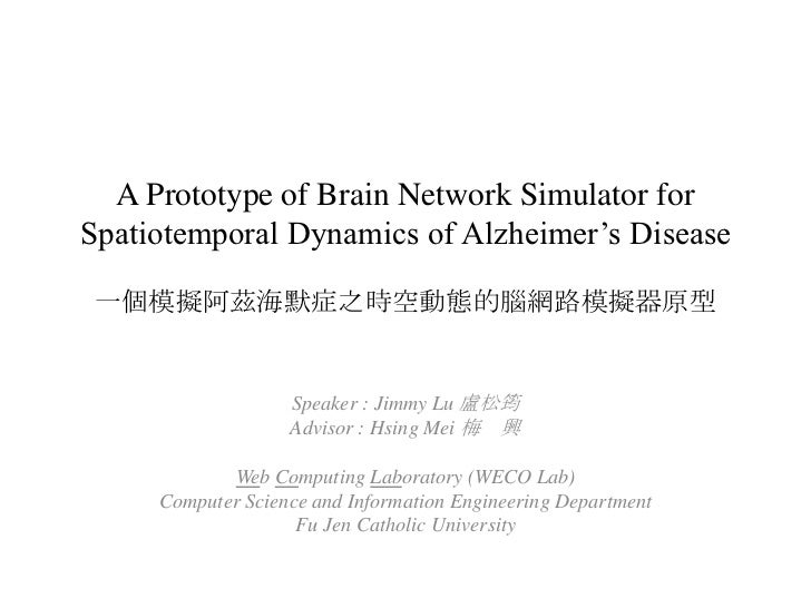 A Prototype of Brain Network Simulator for Spatiotemporal Dynamics of Alzheimer's Disease一個模擬阿茲海默症之時空動態的腦網路模擬器原型<br />Spea...