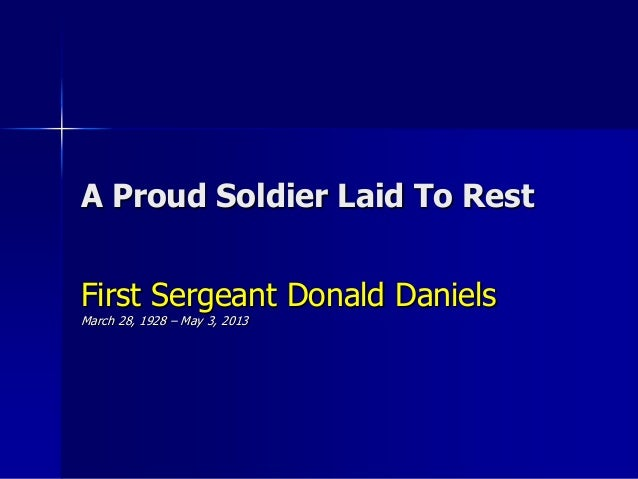 A Proud Soldier Laid To RestFirst Sergeant Donald DanielsMarch 28, 1928 – May 3, 2013