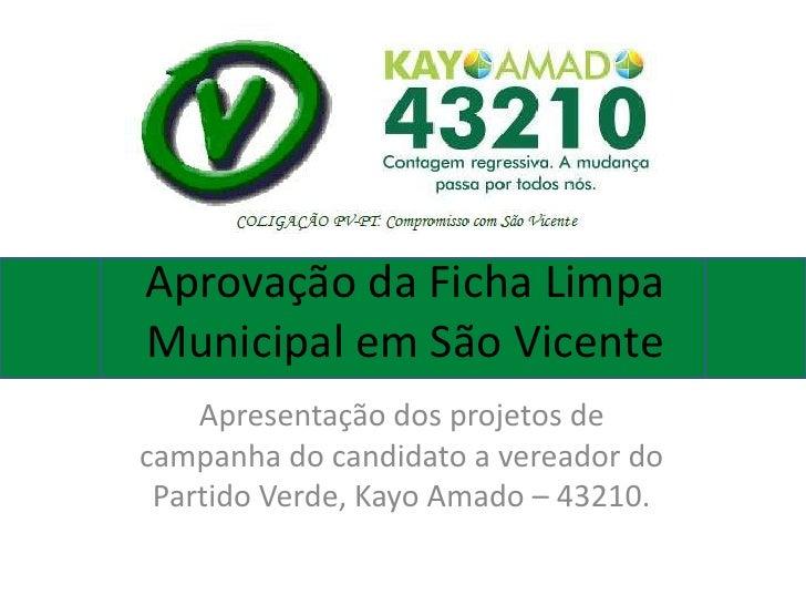 Aprovação da Ficha LimpaMunicipal em São Vicente    Apresentação dos projetos decampanha do candidato a vereador do Partid...