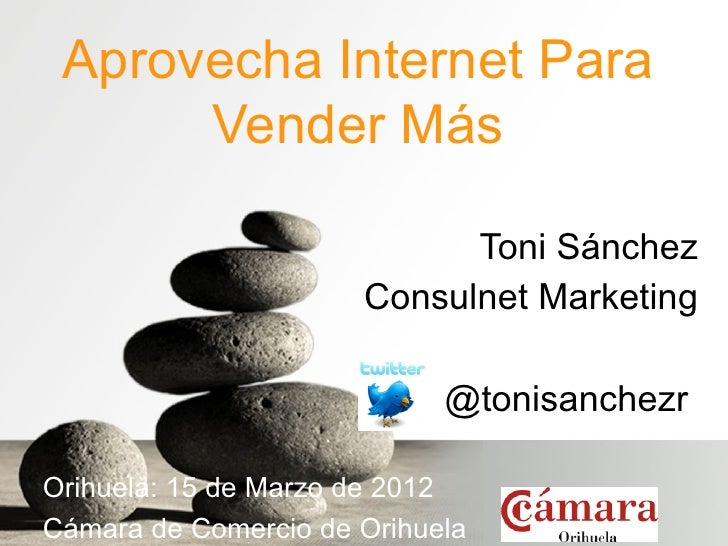 Aprovecha Internet Para      Vender Más                            Toni Sánchez                      Consulnet Marketing  ...
