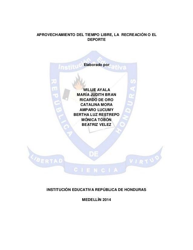 APROVECHAMIENTO DEL TIEMPO LIBRE, LA RECREACIÓN O EL DEPORTE Elaborado por WILLIE AYALA MARÍA JUDITH BRAN RICARDO DE ORO C...
