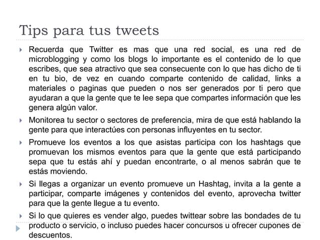 Tips para tus tweets  Recuerda que Twitter es mas que una red social, es una red de microblogging y como los blogs lo imp...
