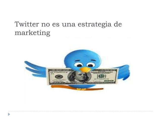Twitter no es una estrategia de marketing