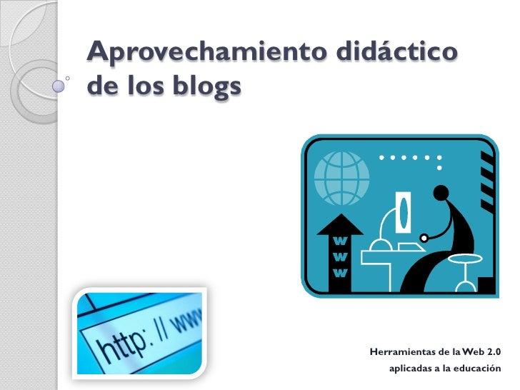 Aprovechamiento didáctico de los blogs                        Herramientas de la Web 2.0                       aplicadas a...