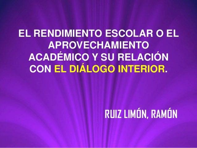 EL RENDIMIENTO ESCOLAR O EL     APROVECHAMIENTO  ACADÉMICO Y SU RELACIÓN  CON EL DIÁLOGO INTERIOR.              RUIZ LIMÓN...
