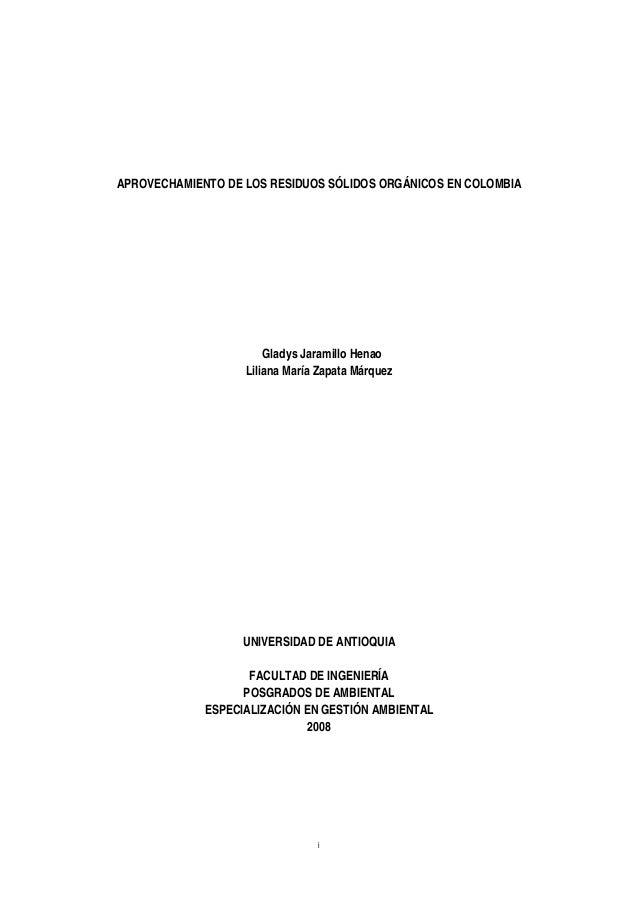iAPROVECHAMIENTO DE LOS RESIDUOS SÓLIDOS ORGÁNICOS EN COLOMBIAGladys Jaramillo HenaoLiliana María Zapata MárquezUNIVERSIDA...