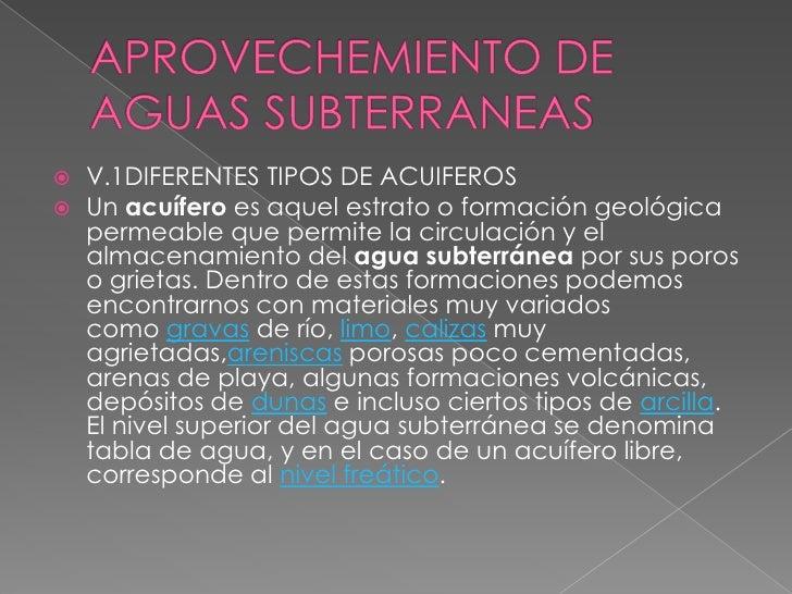    V.1DIFERENTES TIPOS DE ACUIFEROS   Un acuífero es aquel estrato o formación geológica    permeable que permite la cir...