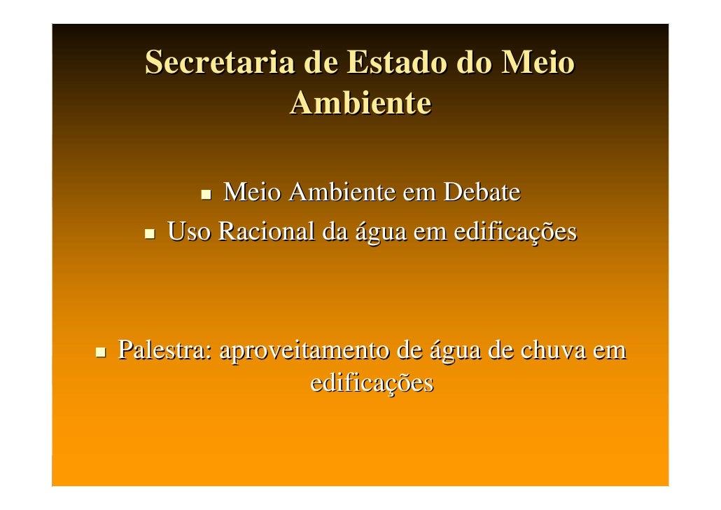Secretaria de Estado do Meio            Ambiente        Meio Ambiente em Debate    Uso Racional da água em edificaçõesPale...
