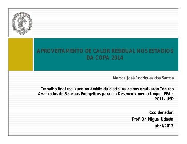 Marcos José Rodrigues dos Santos APROVEITAMENTO DE CALOR RESIDUAL NOS ESTÁDIOS DA COPA 2014 Trabalho final realizado no âm...