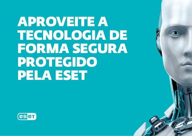 APROVEITE A TECNOLOGIA DE FORMA SEGURA PROTEGIDO PELA ESET
