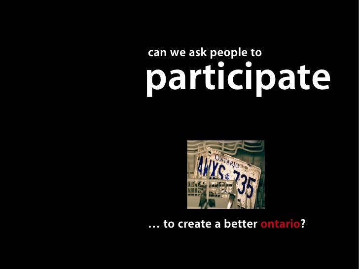 can we ask people to  participate   … to create a better ontario?