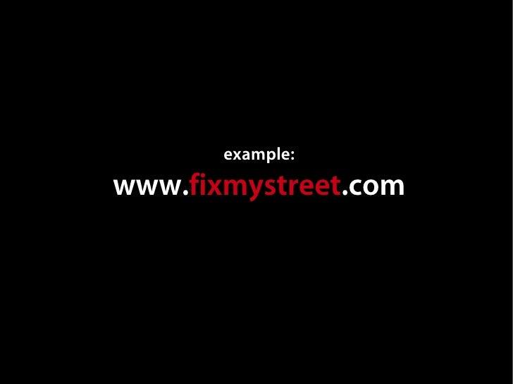 example: www.fixmystreet.com