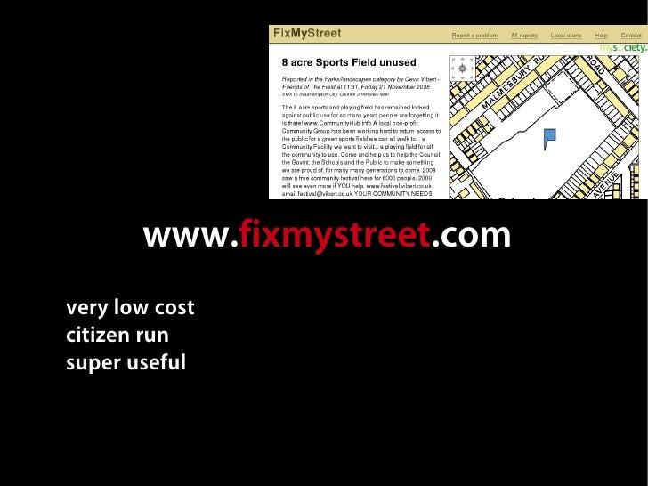 www.fixmystreet.com very low cost citizen run super useful