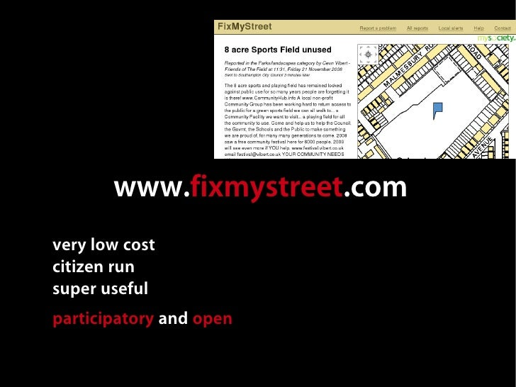 www.fixmystreet.com very low cost citizen run super useful participatory and open