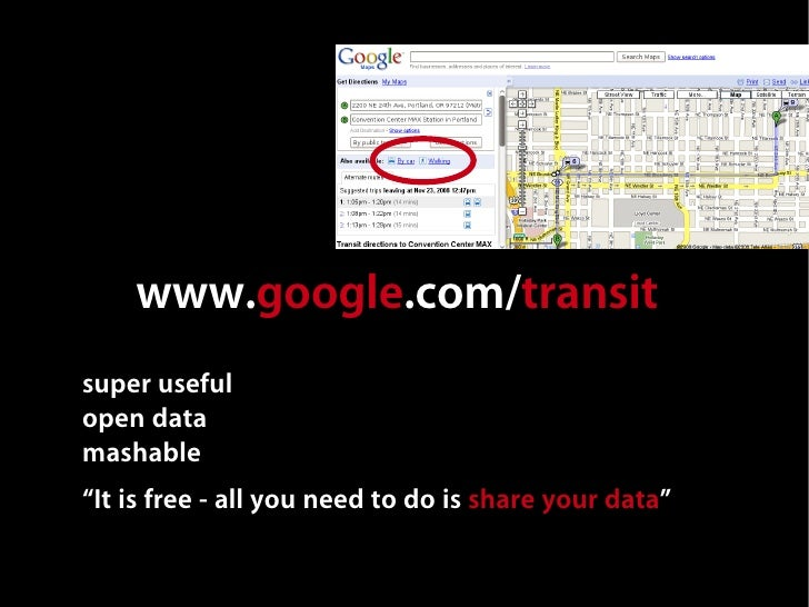 """www.google.com/transit super useful open data mashable """"It is free - all you need to do is share your data"""""""