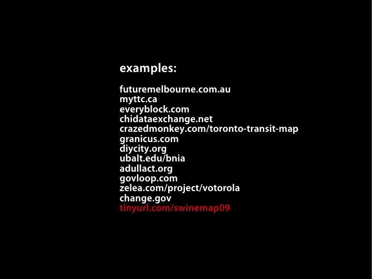 examples: futuremelbourne.com.au myttc.ca everyblock.com chidataexchange.net crazedmonkey.com/toronto-transit-map granicus...
