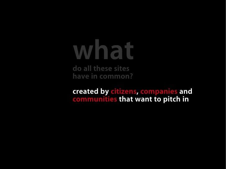 what do all these sites have in common? created by citizens, companies and communities that want to pitch in government di...