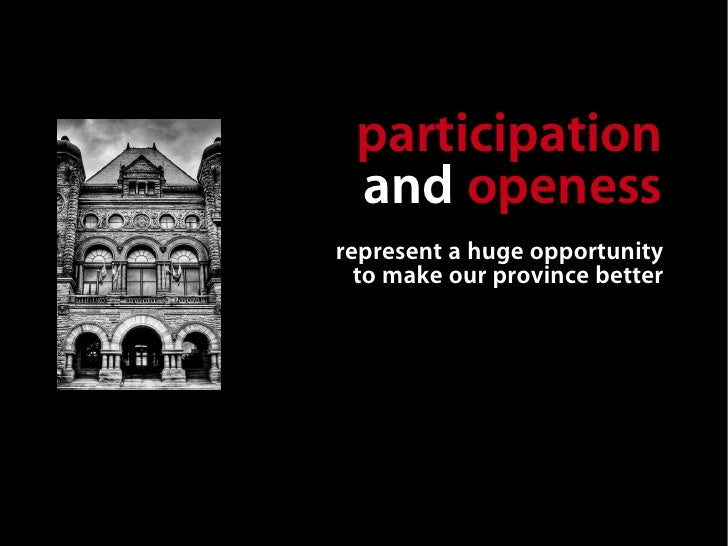 participation  and openess represent a huge opportunity   to make our province better         … and queen's park          ...