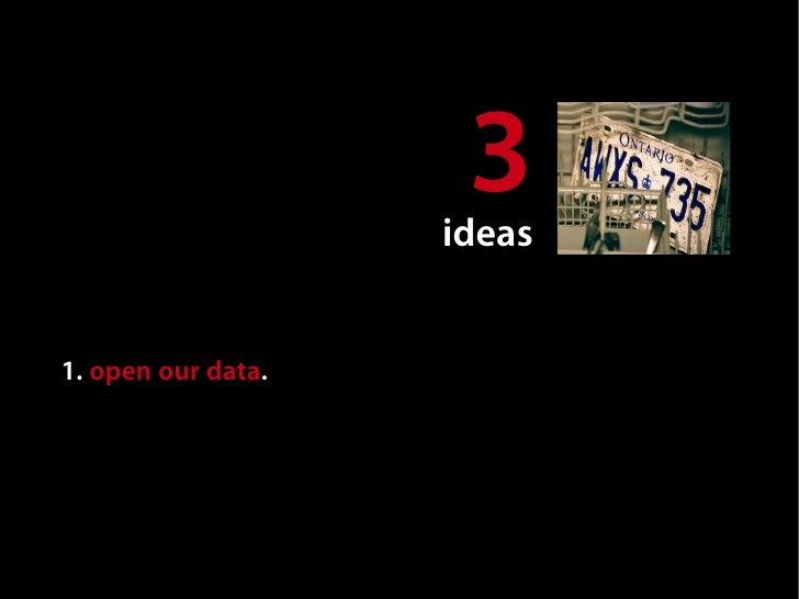 3                                 ideas   1. open our data. road conditions. natural resources. tourism data. business reg...