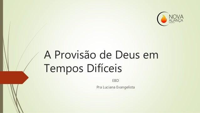 A Provisão de Deus em Tempos Difíceis EBD Pra Luciana Evangelista
