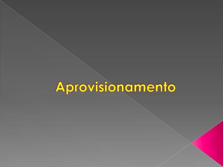  Para   que serve o aprovisionamento?O aprovisionamento é um processo que abrange  vários aspectos na relação entre forne...