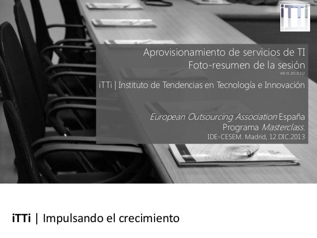 Aprovisionamiento de servicios de TI Foto-resumen de la sesión  V00.01.20131212  iTTi | Instituto de Tendencias en Tecnolo...